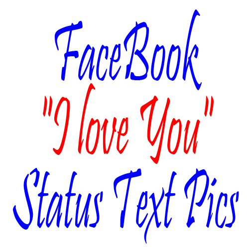 "FaceBook ""I love You"" Status Text Pics"