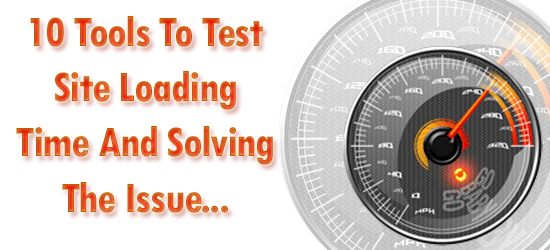 10 Tools To Test Site Loading Time And Solving The Issue