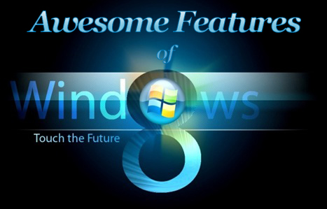 Awesome Features of Windows 8