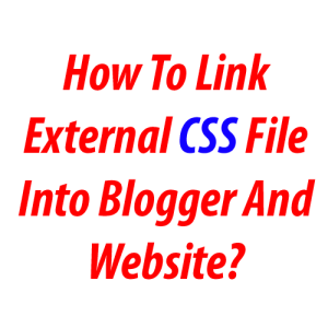 How-To-Link-External-CSS-File-Into-Blogger-And-Website