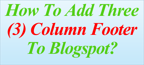 How To Add Three (3) Column Footer To Blogspot?