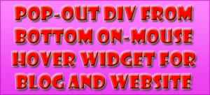 POP-OUT-DIV-From-Bottom-On-Mouse-Hover-Widget-For-Blog-And-Website