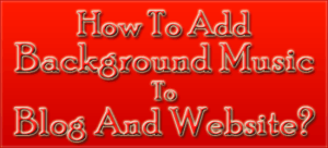 How-To-Add-Background-Music-To-Blog-And-Website