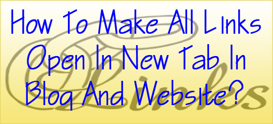 How To Make All Links Open In New Tab In Blog And Website?