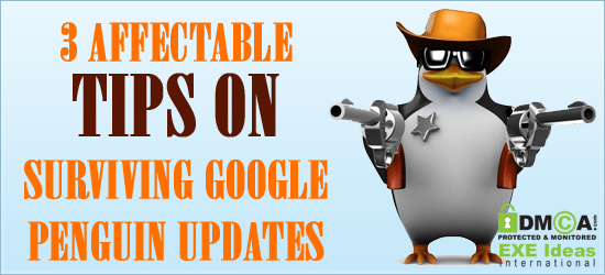 3 Affectable Tips On Surviving Google Penguin Updates