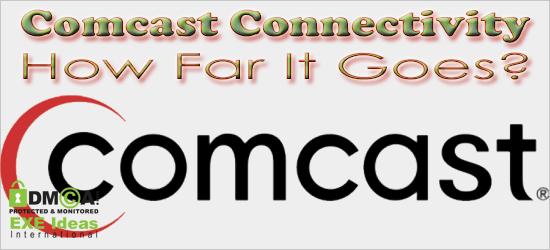 Comcast Connectivity - How Far It Goes?