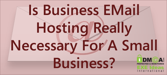 Is Business EMail Hosting Really Necessary For A Small Business?