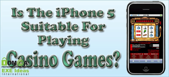 Is The iPhone 5 Suitable For Playing Casino Games?
