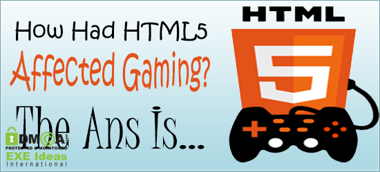 How Had HTML5 Affected Gaming? The Ans Is...