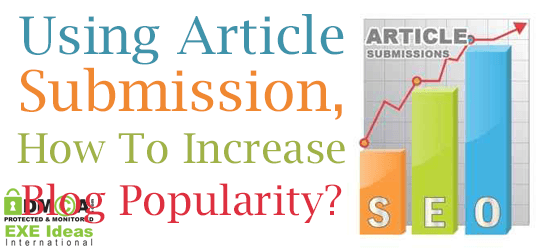 Using Article Submission, How To Increase Blog Popularity?