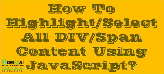 How To Highlight/Select All DIV/Span Content Using JavaScript?