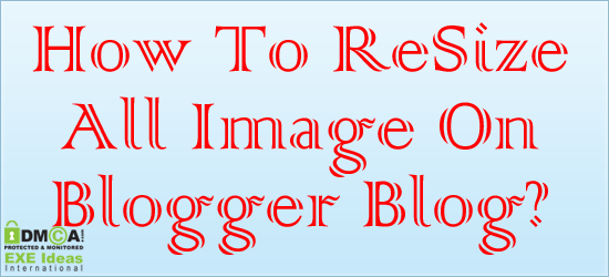 How To ReSize All Image On Blogger Blog?