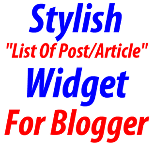 "Stylish ""List Of Post/Article"" Widget For Blogger"