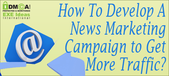 How To Develop A News Marketing Campaign to Get More Traffic?