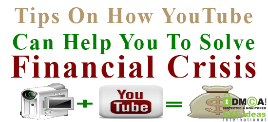 Tips On How YouTube Can Help You To Solve Financial Crisis