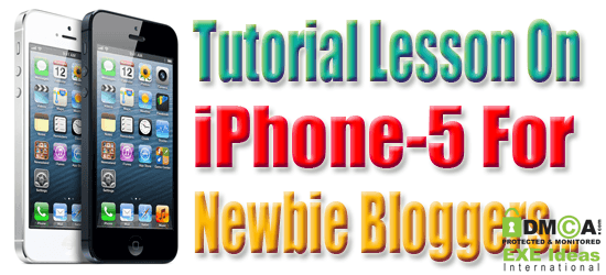 Tutorial Lesson On iPhone-5 For Newbie Bloggers