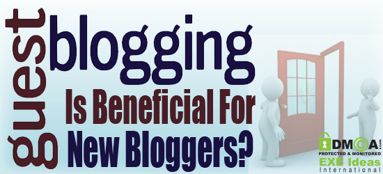 How Guest Blogging Is Beneficial For New Bloggers?