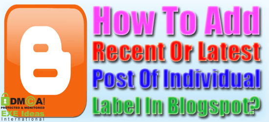 How To Add Recent Or Latest Post Of Individual Label In Blogspot?