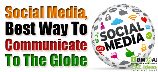 Social Media Is The Best Way To Communicate To The Globe