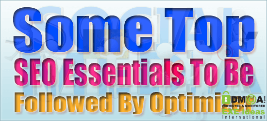 Some Top SEO Essentials To Be Followed By Optimizer