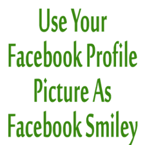 Use-Your-Facebook-Profile-Picture-As-Facebook-Smiley