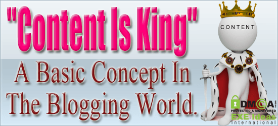 """Content Is King"" - A Basic Concept In The Blogging World."