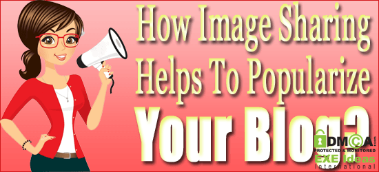 How Image Sharing Helps To Popularize Your Blog?