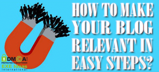 How To Make Your Blog Relevant In 7 Easy Steps?