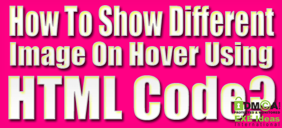 How To Show Different Image On Hover Using HTML Code?