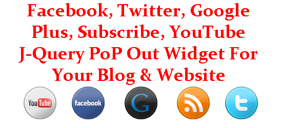 Facebook, Twitter, Google Plus, Subscribe, YouTube J-Query PoP Out Widget For Your Blog & Website