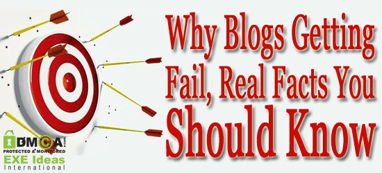Why Blogs Getting Fail, Real Facts You Should Know
