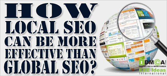 How Local SEO Can Be More Effective Than Global SEO?
