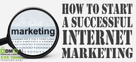 How To Start A Successful Internet Marketing Campaign?