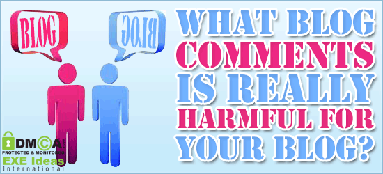What Blog Comments Is Really Harmful For Your Blog?
