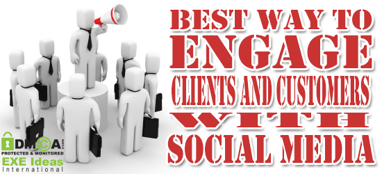Best Way To Engage Clients And Customers With Social Media