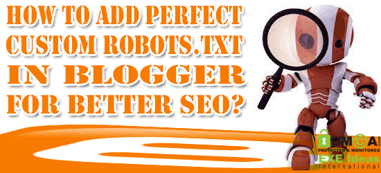How To Add Perfect Custom Robots.txt In Blogger For Better SEO?