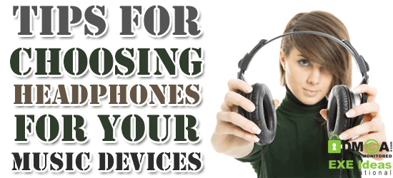 Tips For Choosing Headphones For Your Music Devices