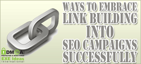 Ways To Embrace Link Building Into SEO Campaigns Successfully