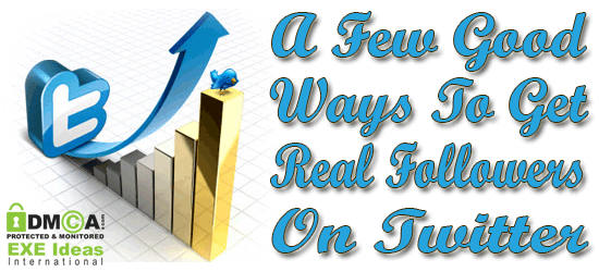 A Few Good Ways To Get Real Followers On Twitter