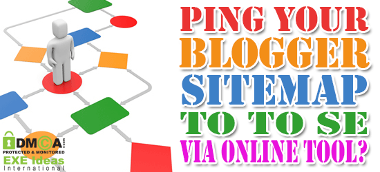 How To Ping Your Blogger SiteMap To Top SE Via Online Tool?