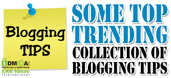 Some Top Trending Collection Of Blogging Tips