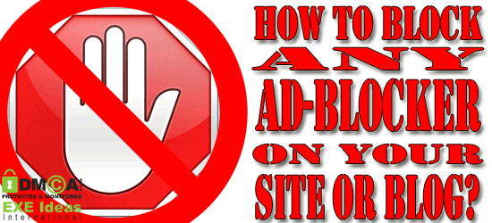 How To Block Any AdBlocker On Your Site Or Blog To Increase Earnings?