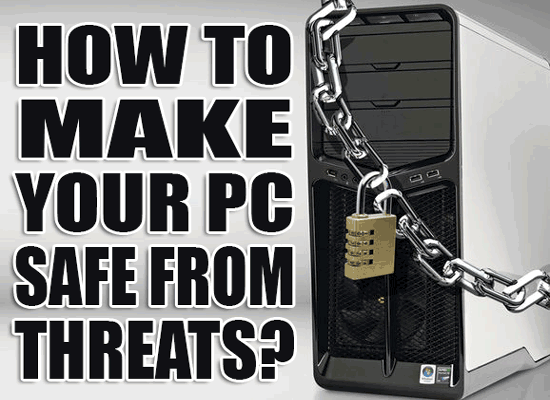 How To Make Your PC Safe From Threats?