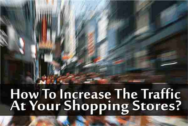 How To Increase The Traffic At Your Shopping Stores?
