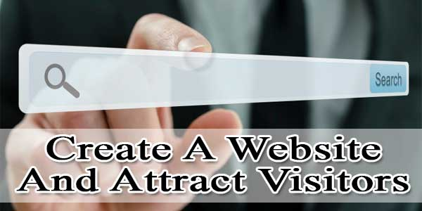 How To Create A Website That Attracts Lots Of Visitors?