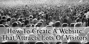 How-To-Create-A-Website-That-Attracts-Lots-Of-Visitors