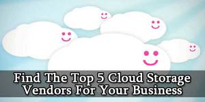 How-To-Find-The-Top-5-Cloud-Storage-Vendors-For-Your-Business