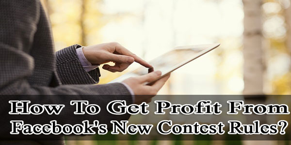 How To Get Profit From Facebook's New Contest Rules?