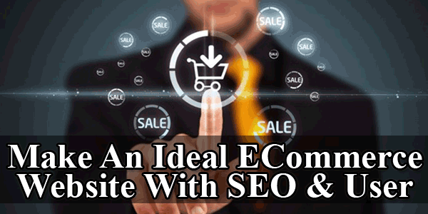 Make An Ideal ECommerce Website With SEO & User Friendly