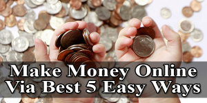 Make-Money-Online-Via-Best-5-Easy-Ways